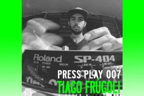 PRESS PLAY 007 – Tiago Frúgoli : Mid Szn Mix